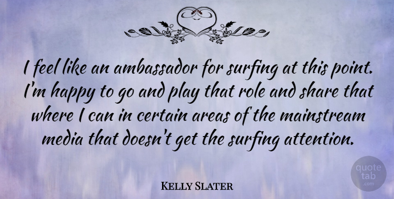 Kelly Slater Quote About Ambassador, Areas, Certain, Mainstream, Role: I Feel Like An Ambassador...