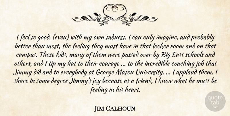 Jim Calhoun Quote About Applaud, Coaching, Courage, Degree, East: I Feel So Good Even...