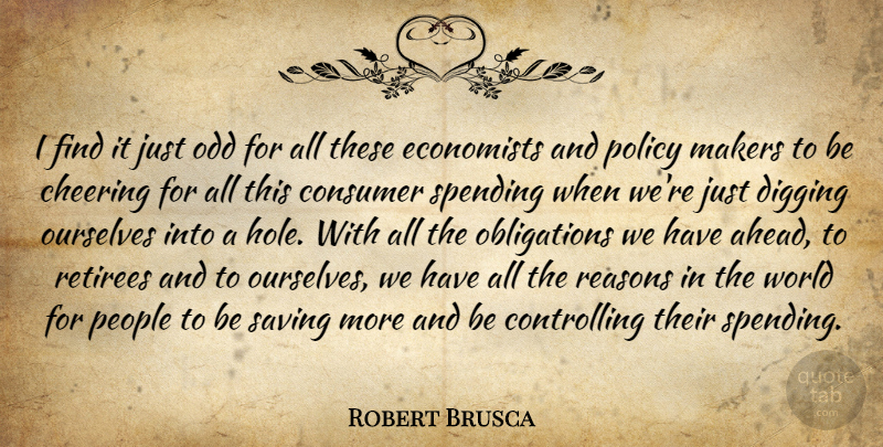 Robert Brusca Quote About Cheering, Consumer, Digging, Economists, Makers: I Find It Just Odd...