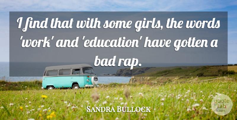 Sandra Bullock Quote About Girl, Rap: I Find That With Some...