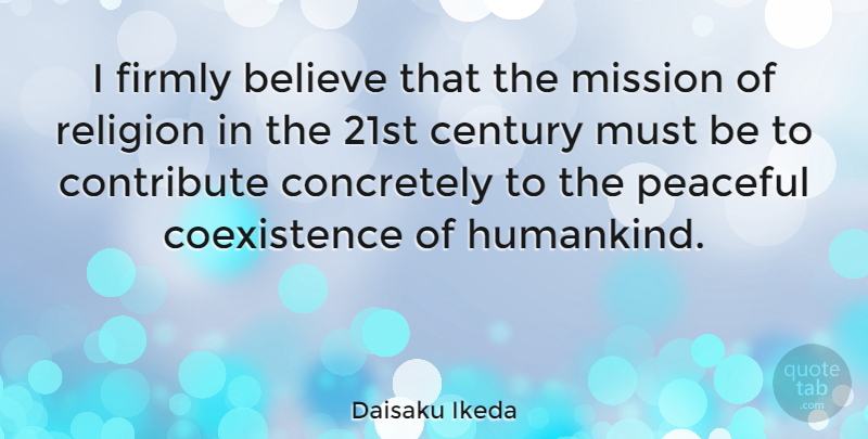 Daisaku Ikeda: I firmly believe that the mission of religion