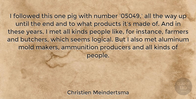 Christien Meindertsma Quote About Ammunition, Followed, Kinds, Met, Mold: I Followed This One Pig...