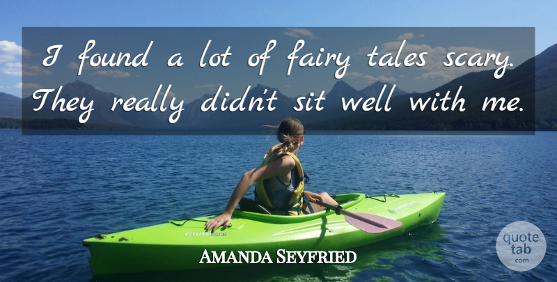 Amanda Seyfried Quote About Sit, Tales: I Found A Lot Of...