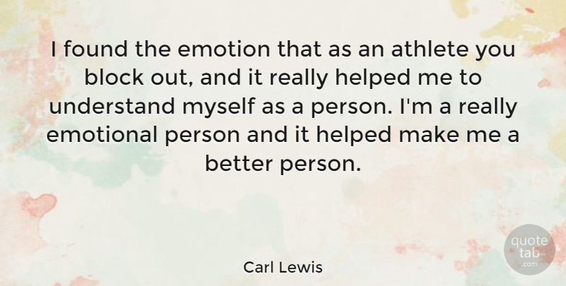 Carl Lewis Quote About Block, Athlete, Emotional: I Found The Emotion That...