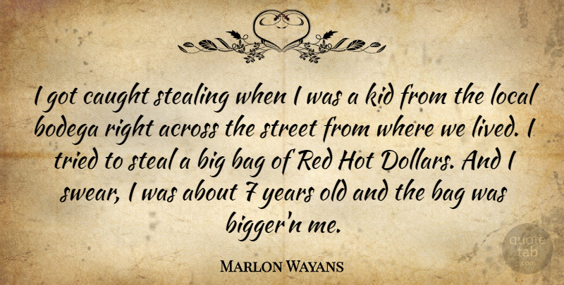 Marlon Wayans Quote About Across, Caught, Hot, Kid, Local: I Got Caught Stealing When...