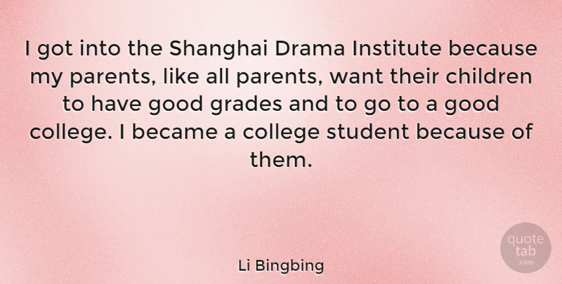 Li Bingbing Quote About Became, Children, Drama, Good, Grades: I Got Into The Shanghai...