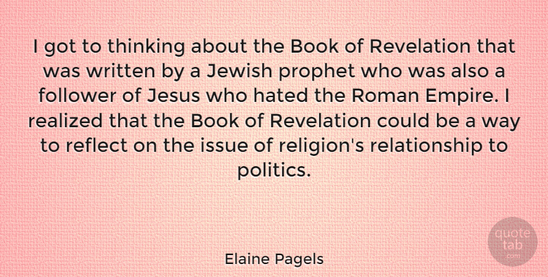 Elaine Pagels Quote About Follower, Hated, Issue, Jesus, Jewish: I Got To Thinking About...