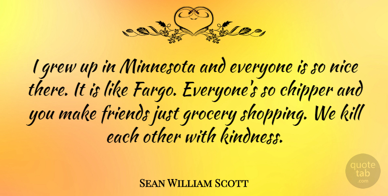 Sean William Scott Quote About Kindness, Nice, Shopping: I Grew Up In Minnesota...