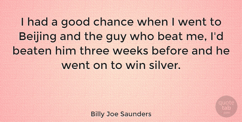 Billy Joe Saunders Quote About Beat, Beaten, Beijing, Chance, Good: I Had A Good Chance...