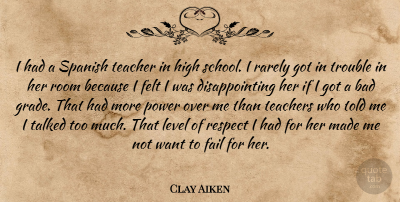 Clay Aiken Quote About Bad, Fail, Felt, High, Level: I Had A Spanish Teacher...