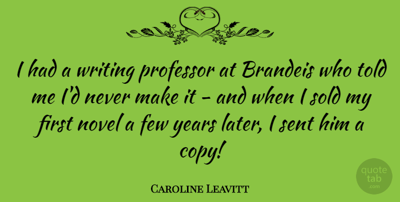 Caroline Leavitt Quote About Few, Professor, Sold: I Had A Writing Professor...
