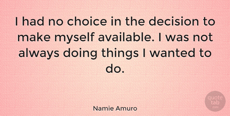 Namie Amuro Quote About Choices, Decision, Wanted: I Had No Choice In...