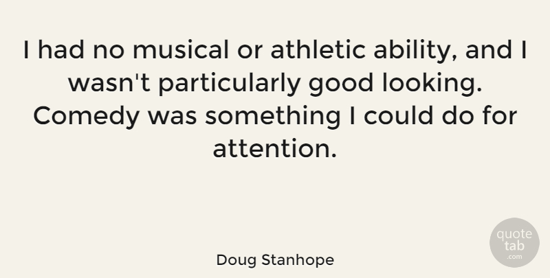 Doug Stanhope Quote About Athletic, Good, Musical: I Had No Musical Or...