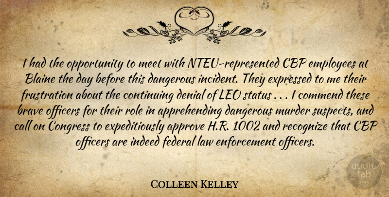 Colleen Kelley Quote About Approve, Brave, Call, Commend, Congress: I Had The Opportunity To...