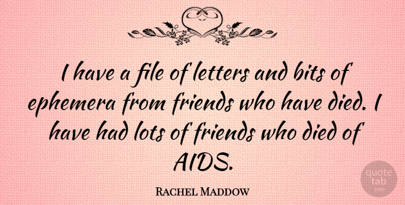 Rachel Maddow Quote About Letters, Ephemera, Lots Of Friends: I Have A File Of...
