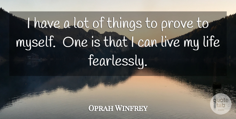 Oprah Winfrey Quote About Life, Prove: I Have A Lot Of...