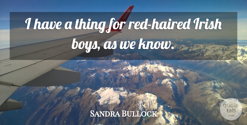 Sandra Bullock Quote About Boys, Red Lipstick, Ireland And The Irish: I Have A Thing For...