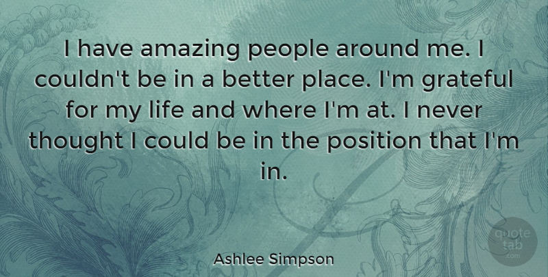 Ashlee Simpson Quote About Grateful, People, Position: I Have Amazing People Around...