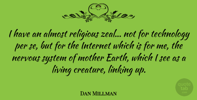 Dan Millman Quote About Mother, Religious, Technology: I Have An Almost Religious...