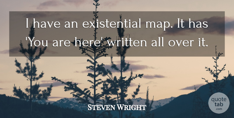 Steven Wright Quote About Life, Witty, Humorous: I Have An Existential Map...