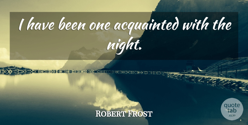 Robert Frost Quote About Acquainted: I Have Been One Acquainted...