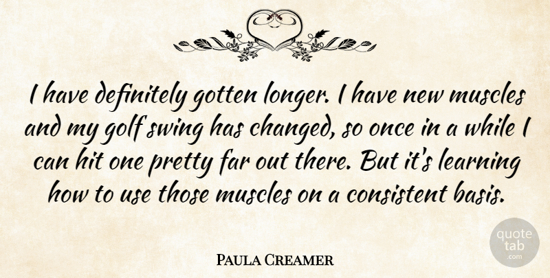 Paula Creamer Quote About Consistent, Definitely, Far, Golf, Gotten: I Have Definitely Gotten Longer...