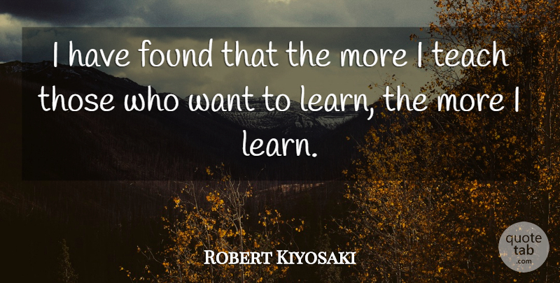 Robert Kiyosaki Quote About Motivational, Want, Found: I Have Found That The...