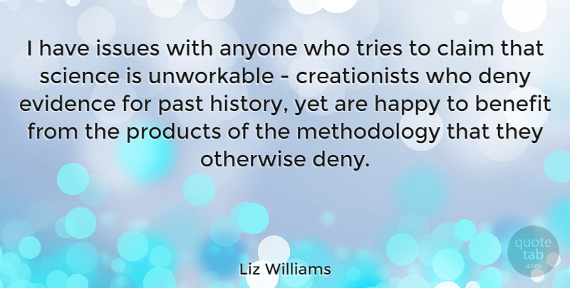 Liz Williams Quote About Anyone, Benefit, Claim, Deny, Evidence: I Have Issues With Anyone...