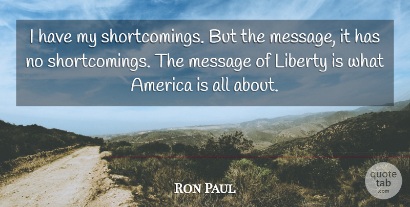 Ron Paul Quote About America, Liberty, Messages: I Have My Shortcomings But...