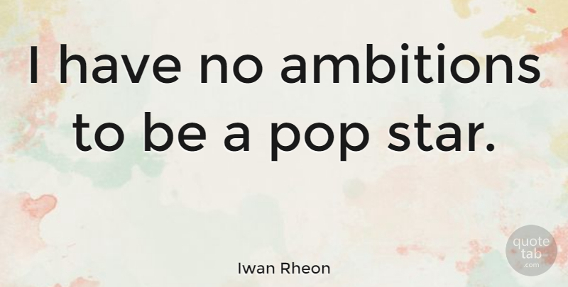Iwan Rheon Quote About Stars, Ambition, Pops: I Have No Ambitions To...
