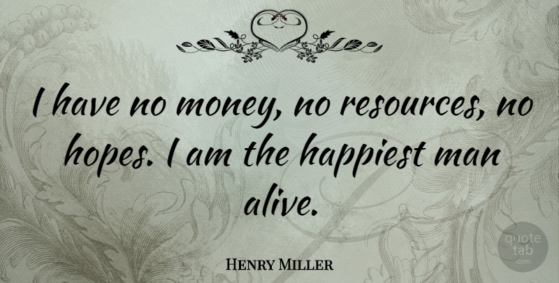 Henry Miller Quote About Happiness, Money, Determination: I Have No Money No...