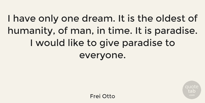 Frei Otto Quote About Oldest, Paradise, Time: I Have Only One Dream...