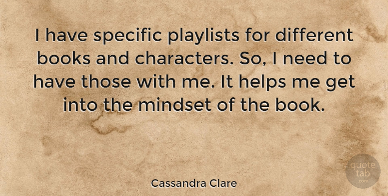 Cassandra Clare Quote About Book, Character, Different: I Have Specific Playlists For...
