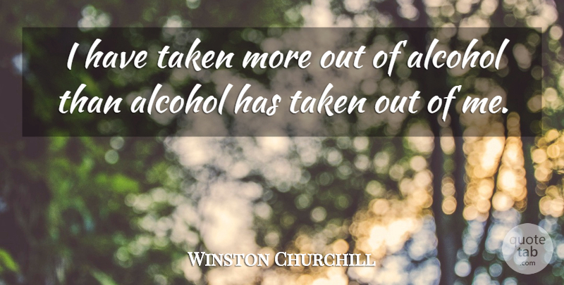 Winston Churchill Quote About Military, Drinking, Taken: I Have Taken More Out...