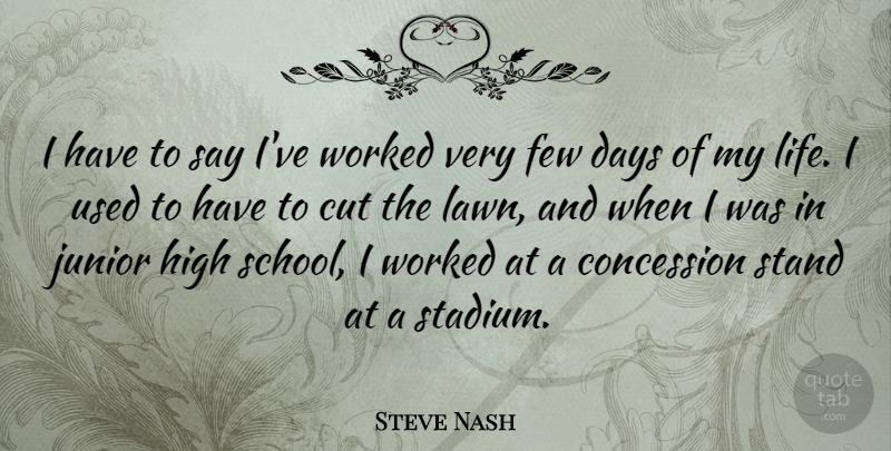 Steve Nash Quote About Basketball, School, Cutting: I Have To Say Ive...