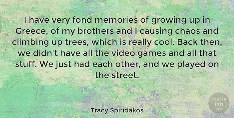 Tracy Spiridakos Quote About Brothers, Causing, Chaos, Climbing, Cool: I Have Very Fond Memories...