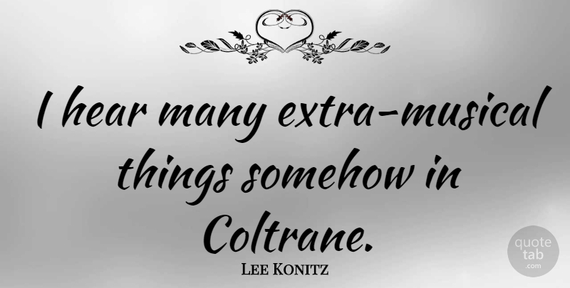 Lee Konitz Quote About American Musician: I Hear Many Extra Musical...