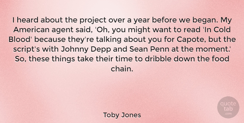 Toby Jones Quote About Agent, Cold, Depp, Dribble, Food: I Heard About The Project...