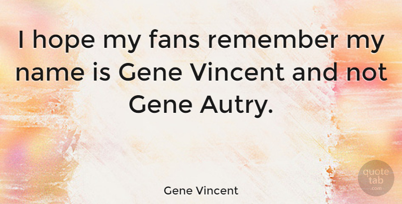 Gene Vincent Quote About Names, Fans, Remember: I Hope My Fans Remember...