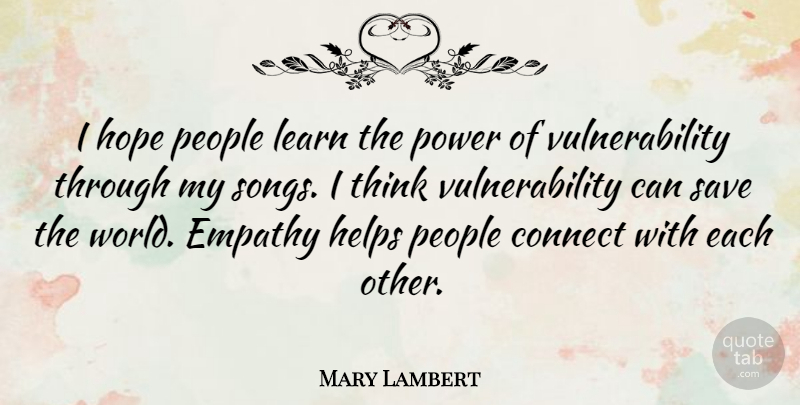Mary Lambert Quote About Connect, Empathy, Helps, Hope, Learn: I Hope People Learn The...