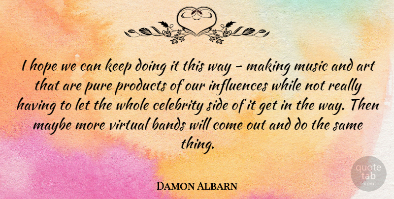 Damon Albarn Quote About Art, Bands, Celebrity, English Musician, Hope: I Hope We Can Keep...