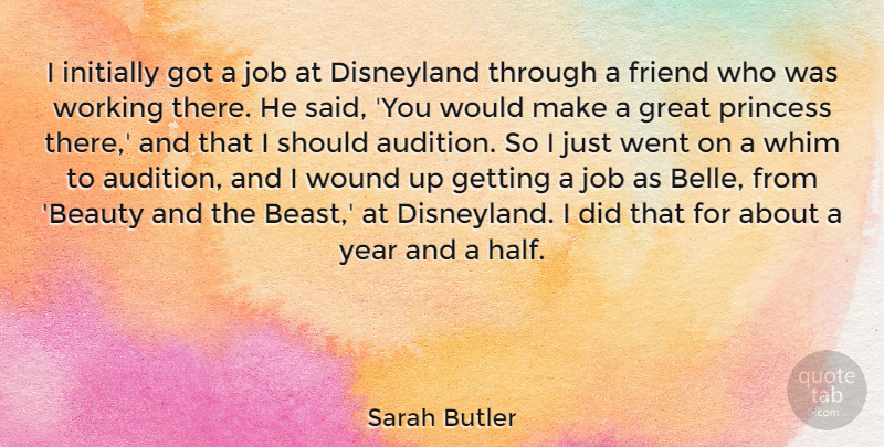 Sarah Butler Quote About Beauty, Disneyland, Great, Initially, Job: I Initially Got A Job...