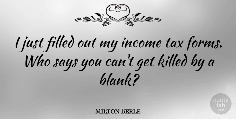 Milton Berle Quote About Funny, Money, Humor: I Just Filled Out My...