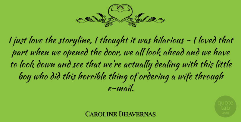 Caroline Dhavernas Quote About Ahead, Boy, Dealing, Hilarious, Horrible: I Just Love The Storyline...
