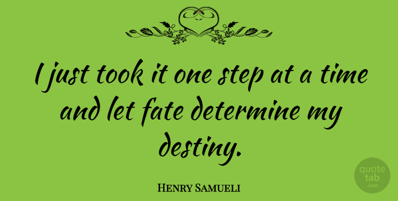 Henry Samueli Quote About Determine, Step, Time, Took: I Just Took It One...