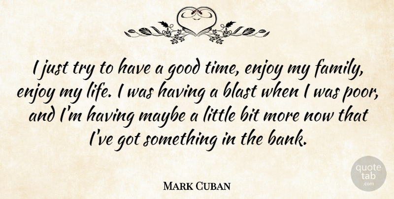 Mark Cuban Quote About Trying, Littles, Good Times: I Just Try To Have...