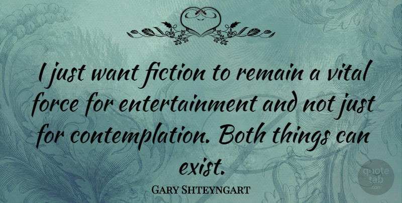 Gary Shteyngart Quote About Want, Entertainment, Fiction: I Just Want Fiction To...