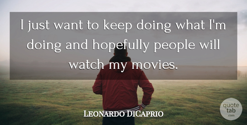 Leonardo DiCaprio Quote About People, Want, Watches: I Just Want To Keep...