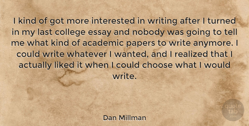 Dan Millman Quote About Writing, College, Paper: I Kind Of Got More...