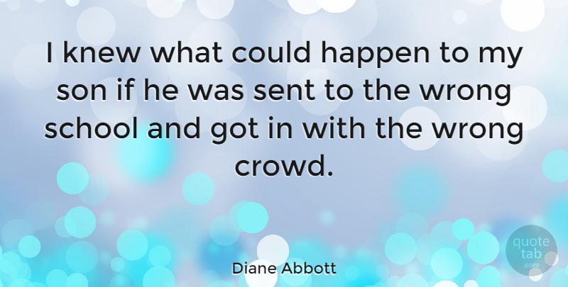 Diane Abbott Quote About Knew, School, Sent: I Knew What Could Happen...
